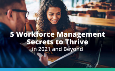 5 Workforce Management Secrets to Thrive in 2021 and Beyond